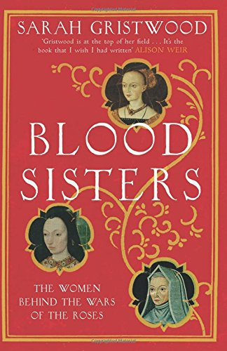 Blood Sisters: Women Behind the Wars of the Roses