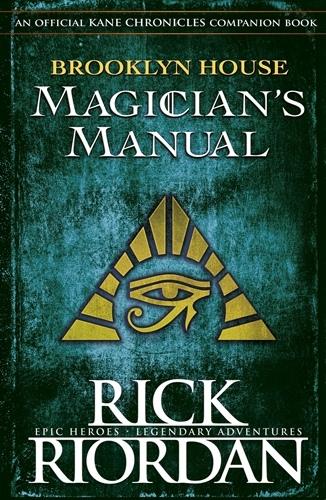 Kane Chronicles: Brooklyn House Magician's Manual