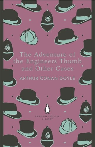 Adventure of the Engineer's Thumb and Other Cases (Penguin Library)