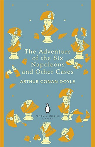 Adventure of the Six Napoleons and Other Cases (Penguin Library)