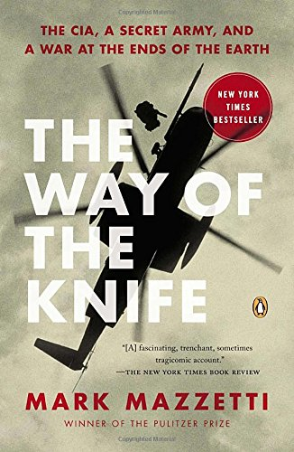 Way of the Knife: The CIA, a Secret Army, and a War at the Ends of the Earth