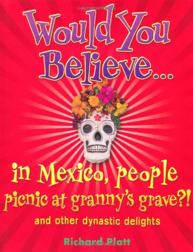 Would You Believe...in Mexico people picnic at granny's grave?! and other dynastic delights