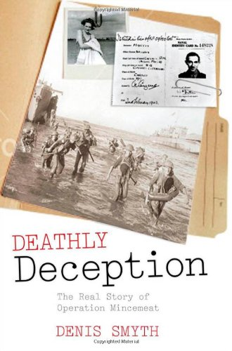 Deathly Deception: Real Story of Operation Mincemeat Hb