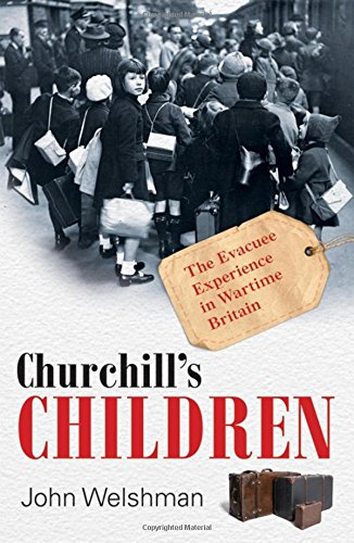 Churchill's Children: Evacuee Experience in Wartime Britain Hb