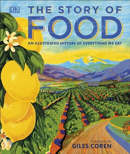 Story of Food: An Illustrated History of Everything We Eat