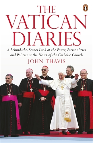 Vatican Diaries: A Behind-the-Scenes Look at the Power, Personalities and Politics at the Heart of the Catholic Church