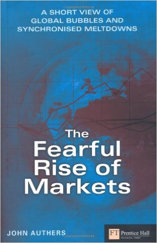 Fearful Rise of Markets:A Short View of Global Bubbles and Synchronised Meltdowns