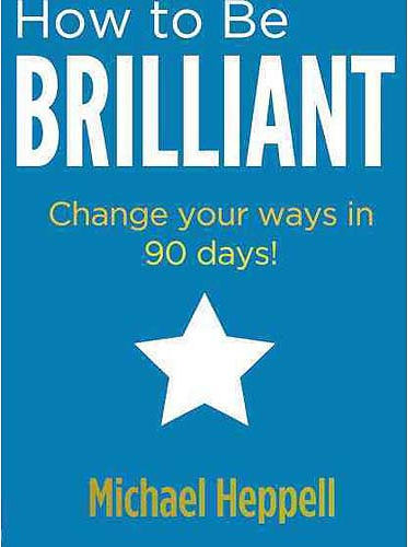 How to Be Brilliant:Change your ways in 90 days!