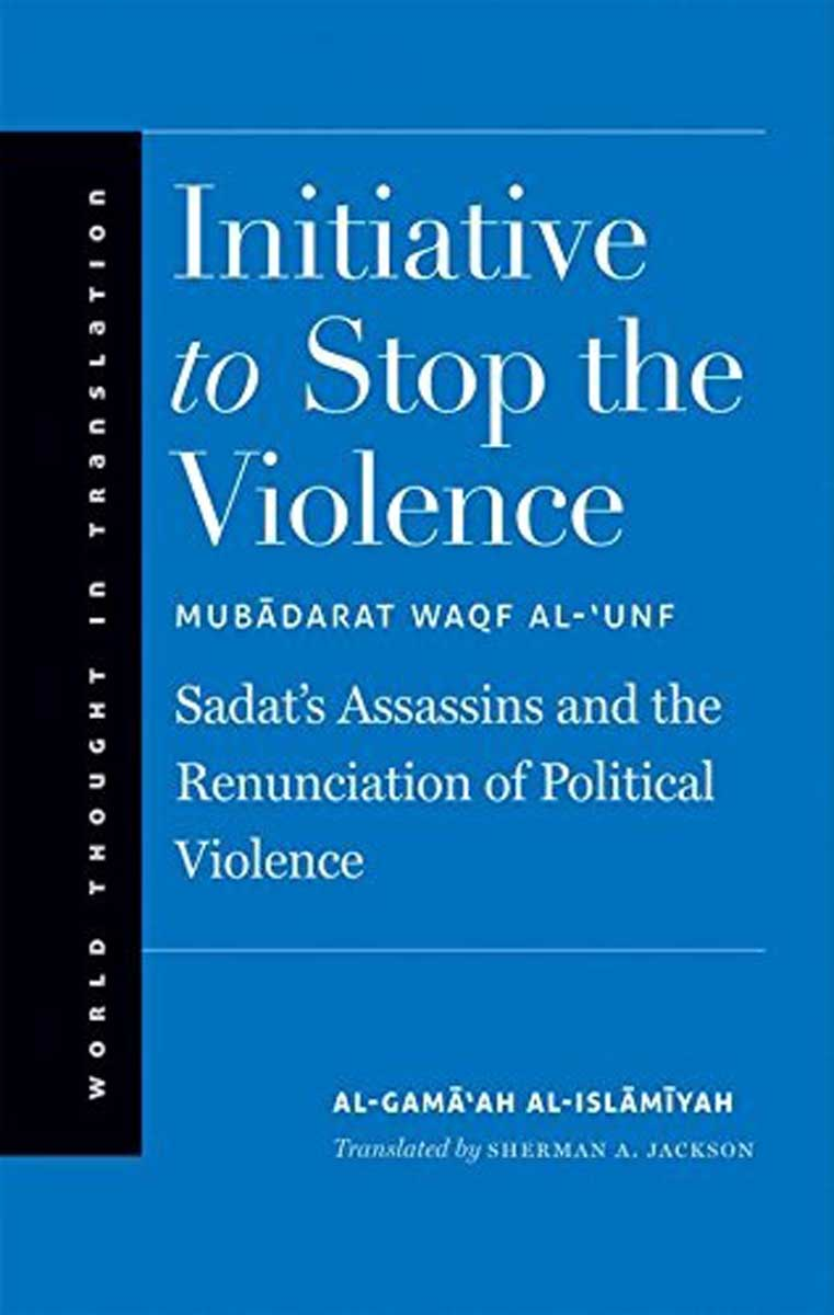 Initiative to Stop the Violence: Sadat's Assassins and the Renunciation of Political Violence