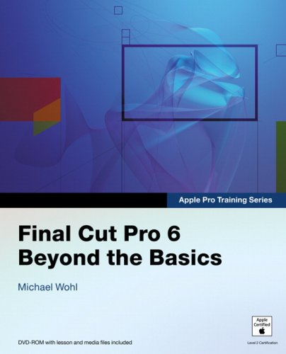 Final Cut Pro 6: Beyond the Basics +DD