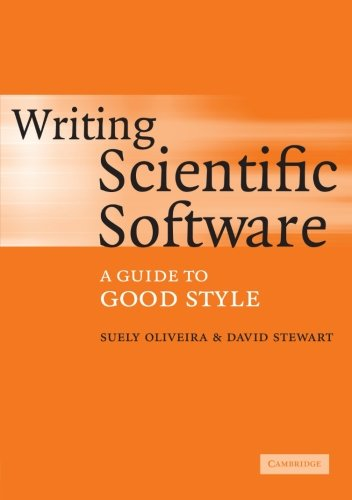 Writing Scientific Software : A Guide to Good Style