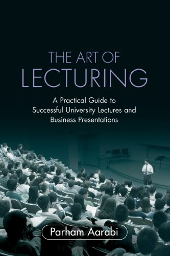 The Art of Lecturing : A Practical Guide to Successful University Lectures and Business Presentation