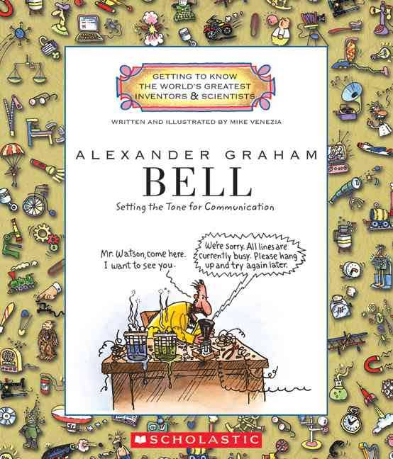 Alexander Graham Bell: Setting the Tone for Communication (Getting to Know the World's Greatest Inve