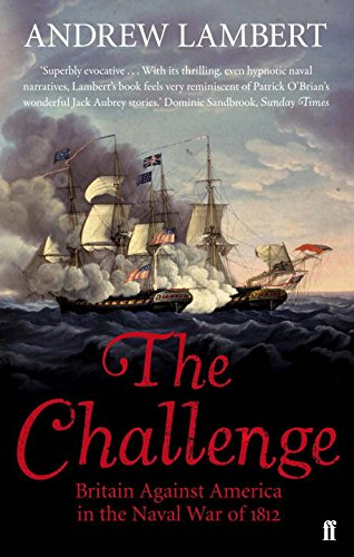 Challenge: Britain Against America in the Naval War of 1812