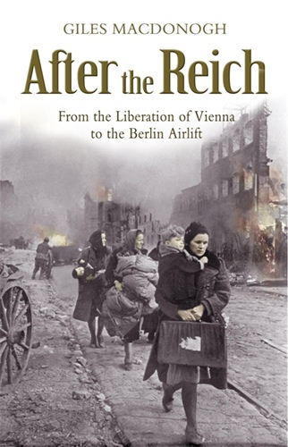 After Reich: From Liberation of Vienna to Berlin Airlift
