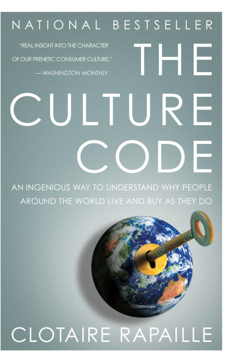 Culture Code: An Ingenious Way to Understand Why People Around the World Live and Buy as They Do