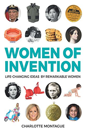 Women of Invention: Life-Changing Ideas by Remarkable Women