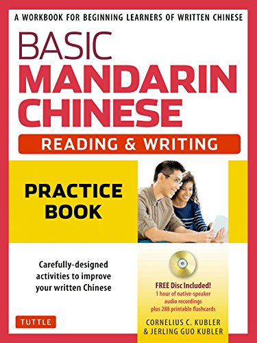 Basic Mandarin Chinese. Reading & Writing Practice Book: A Workbook for Beginning Learners of Written Chinese (MP3 Audio CD and Printable Flash Cards Included)