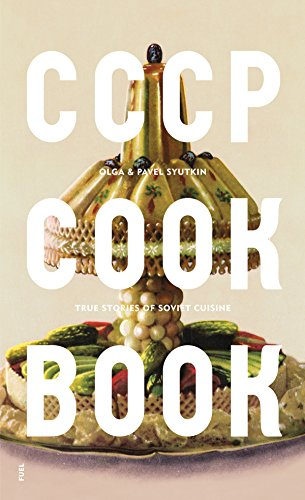 CCCP Cook Book: True Stories of Soviet Cuisine