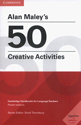 Alan Maley's 50 Creative Activities (Cambridge Handbooks for Language Teachers)