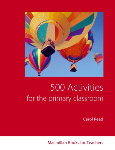 500 Activities for the Primary Classroom: Immediate Ideas and Solutions (Books for Teachers)