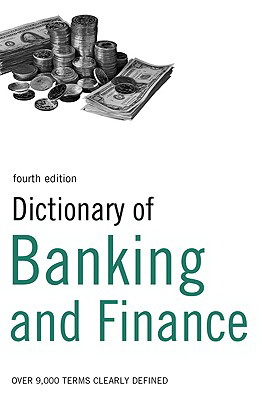Dictionary of Banking and Finance 4th ed.