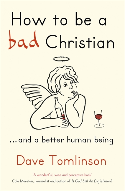 How to be a Bad Christian: .. And a Better Human Being