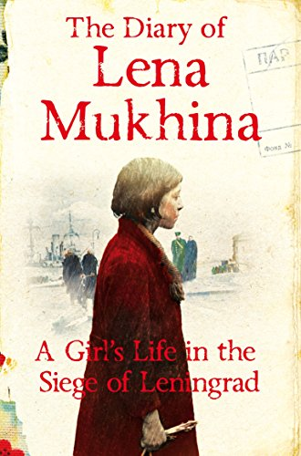 Diary of Lena Mukhina: A Girl's Life in the Siege of Leningrad
