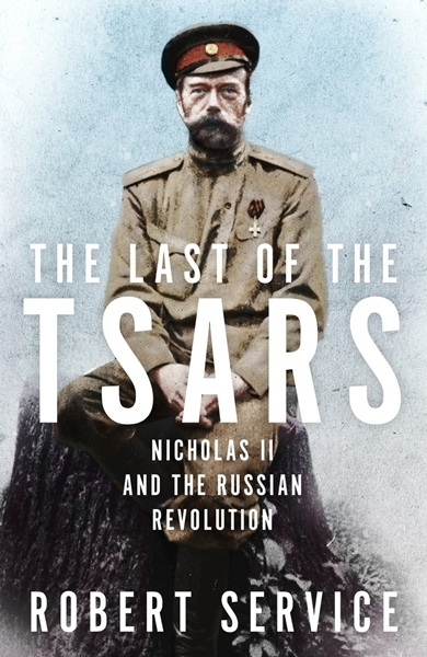 Last of the Tsars: Nicholas II and the Russian Revolution