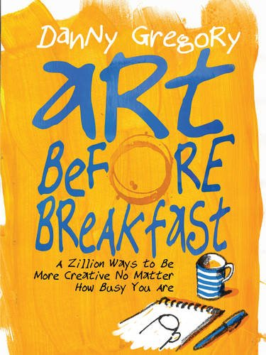 Art Before Breakfast: Zillion Ways to be More Creative (flexibound)