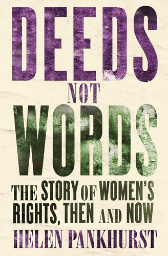 Deeds Not Words: The Story of Women's Rights - Then and Now