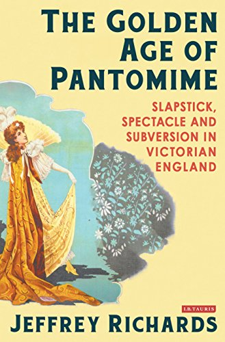 Golden Age of Pantomime: Slapstick, Spectacle and Subversion in Victorian England