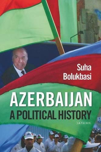 Azerbaijan: A Political History