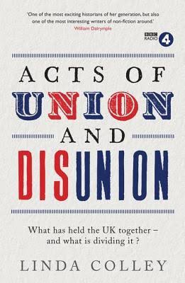 Acts of Union and Disunion: What Has Held UK Together?