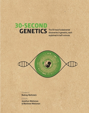 30-Second Genetics : The 50 Most Revolutionary Discoveries in Genetics, Each Explained in Half a Minute