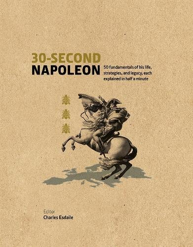 30-Second Napoleon: 50 Fundamentals of His Life, Strategies, and Legacy, Each Explained in Half a Minute