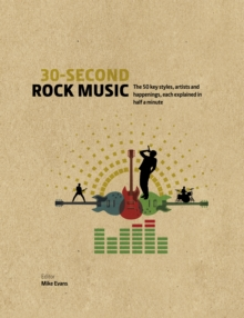 30-Second Rock Music: The 50 key styles, artists and happenings each explained in half a minute