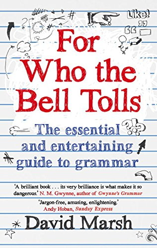 For Who the Bell Tolls: The Essential and Entertaining Guide to Grammar