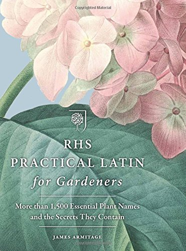 RHS Practical Latin for Gardeners: More Than 1,500 Essential Plant Names and the Secrets They Contai