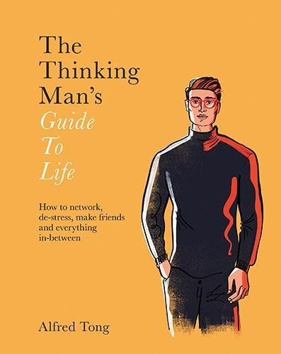 Thinking Man's Guide to Life: How to network, de-stress, make friends and everything in-between