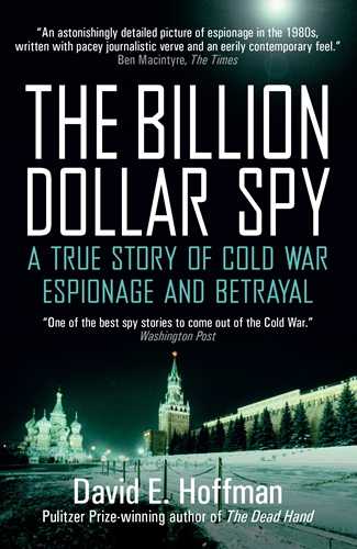 Billion Dollar Spy: A True Story of Cold War Espionage and Betrayal