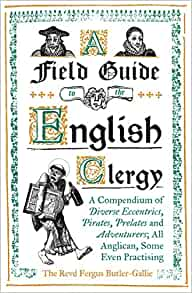 Field Guide to the English Clergy: A Compendium of Diverse Eccentrics, Pirates, Prelates and Adven