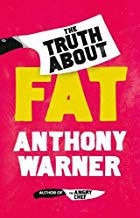 Truth About Fat: From the author of The Angry Chef