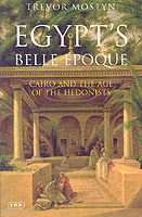 Egypt's Belle Epoque: Cairo and Age of Hedonists