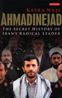 Ahmadinejad: Secret History of Iran's Radical Leader