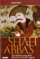 Shah Abbas: Ruthless King Who Became Iranian Legend