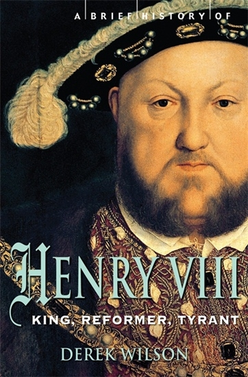 Brief History of Henry VIII: King, Reformer & Tyrant