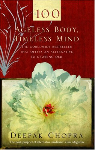 Ageless Body, Timeless Mind: Practical Alternative to Growing Old