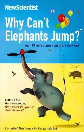 Why Can't Elephants Jump? And 113 Other Tantalising Science Questions