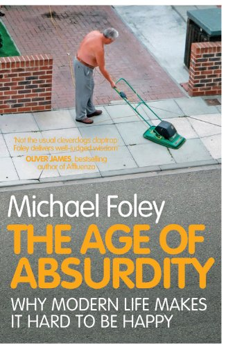 Age of Absurdity: Why Modern Life Makes it Hard to be Happy